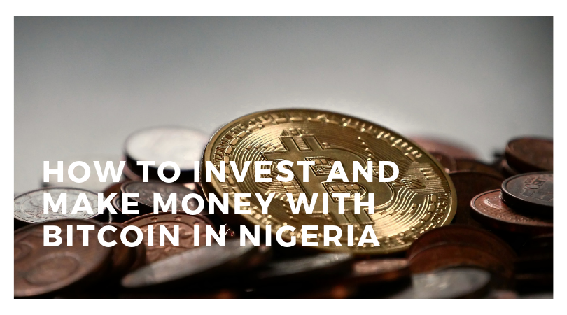 How To Invest And Make Money With Bitcoin In Nigeria Nairaex Blog -